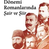 Geç Osmanlı Dönemi Romanlarında Şair ve Şiir